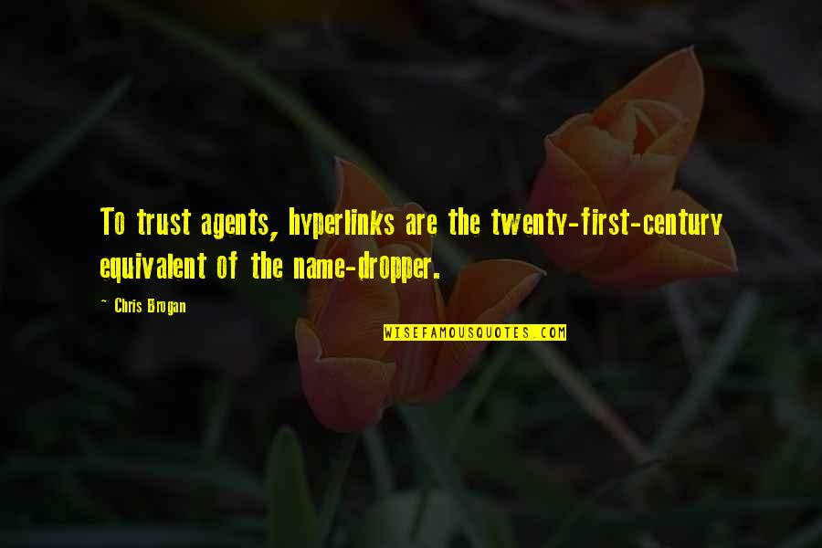Chris Brogan Quotes By Chris Brogan: To trust agents, hyperlinks are the twenty-first-century equivalent
