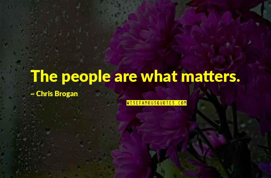 Chris Brogan Quotes By Chris Brogan: The people are what matters.