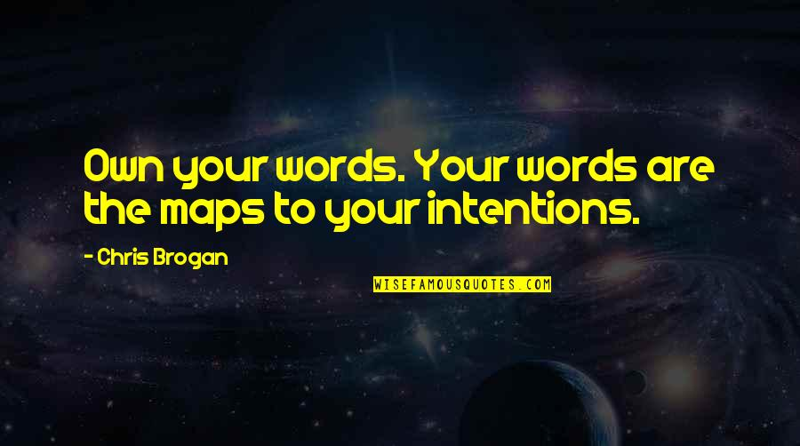 Chris Brogan Quotes By Chris Brogan: Own your words. Your words are the maps