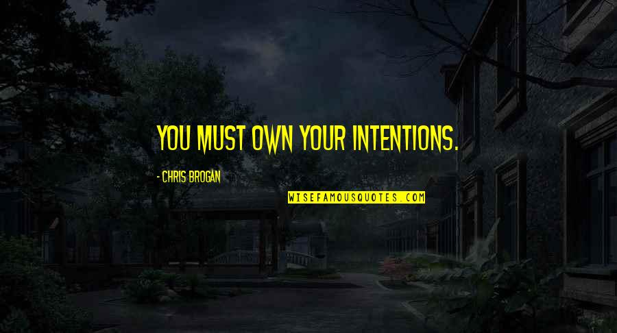 Chris Brogan Quotes By Chris Brogan: You must own your intentions.