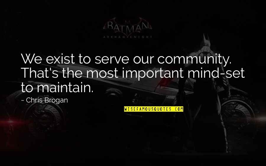 Chris Brogan Quotes By Chris Brogan: We exist to serve our community. That's the