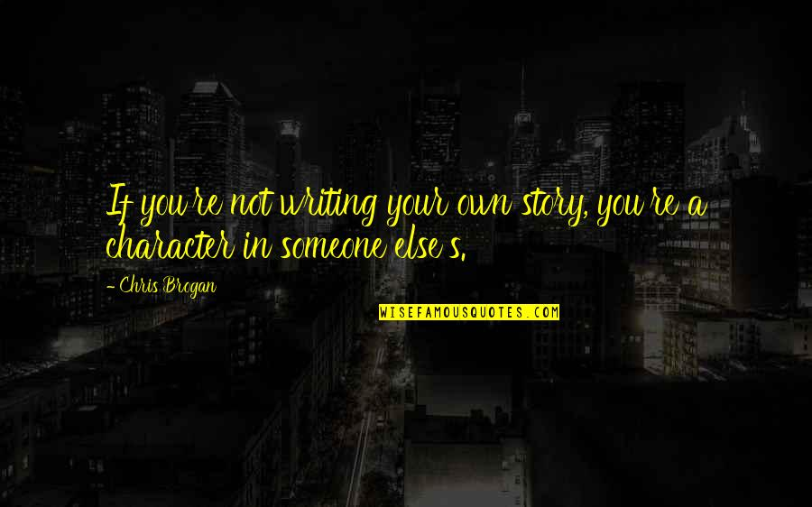 Chris Brogan Quotes By Chris Brogan: If you're not writing your own story, you're