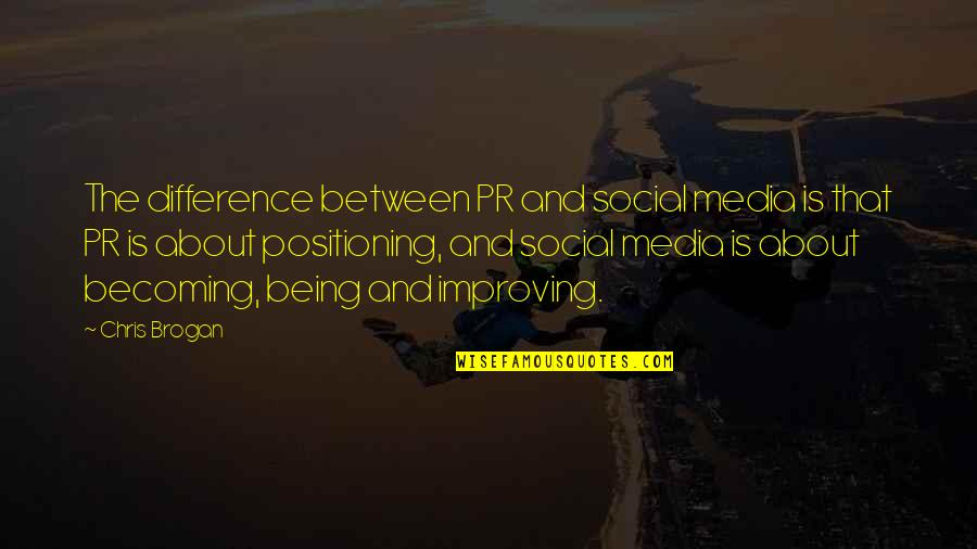 Chris Brogan Quotes By Chris Brogan: The difference between PR and social media is