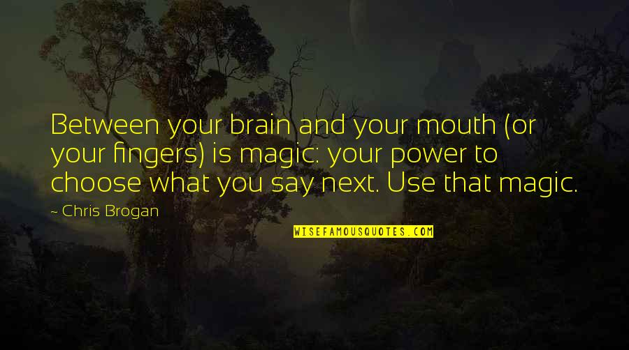 Chris Brogan Quotes By Chris Brogan: Between your brain and your mouth (or your