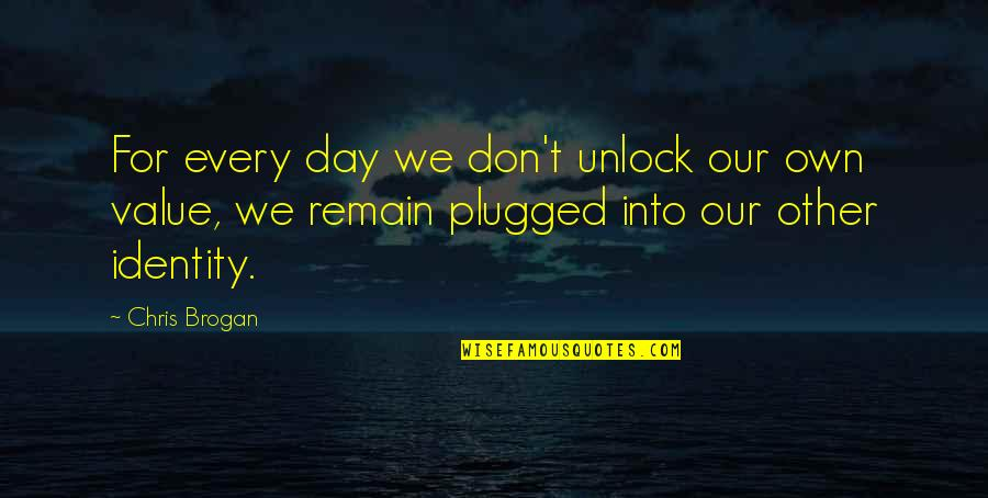 Chris Brogan Quotes By Chris Brogan: For every day we don't unlock our own