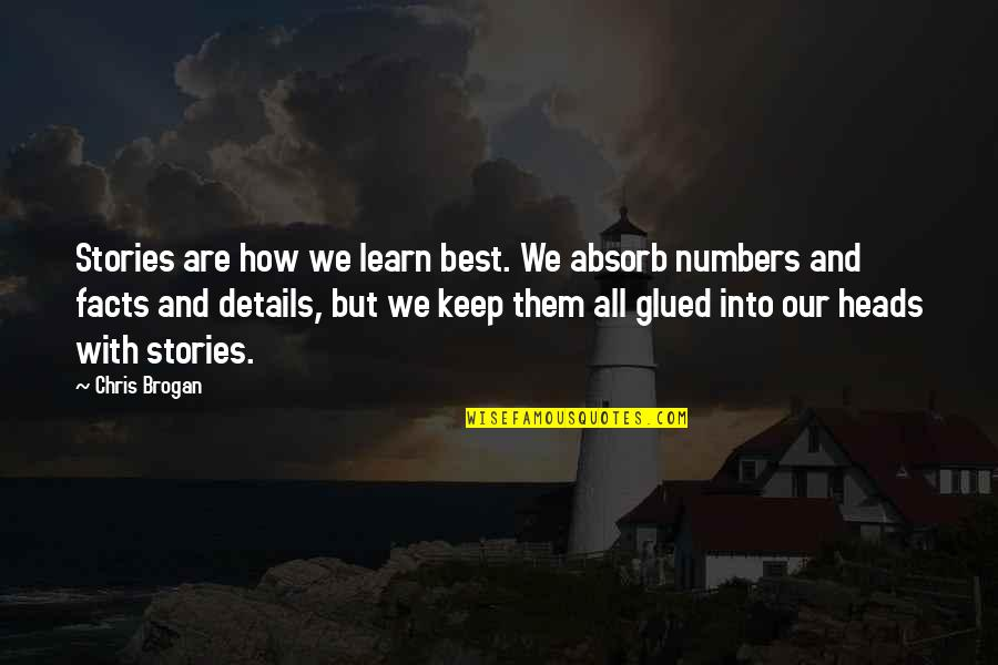 Chris Brogan Quotes By Chris Brogan: Stories are how we learn best. We absorb