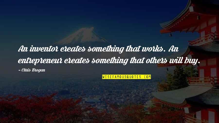 Chris Brogan Quotes By Chris Brogan: An inventor creates something that works. An entrepreneur