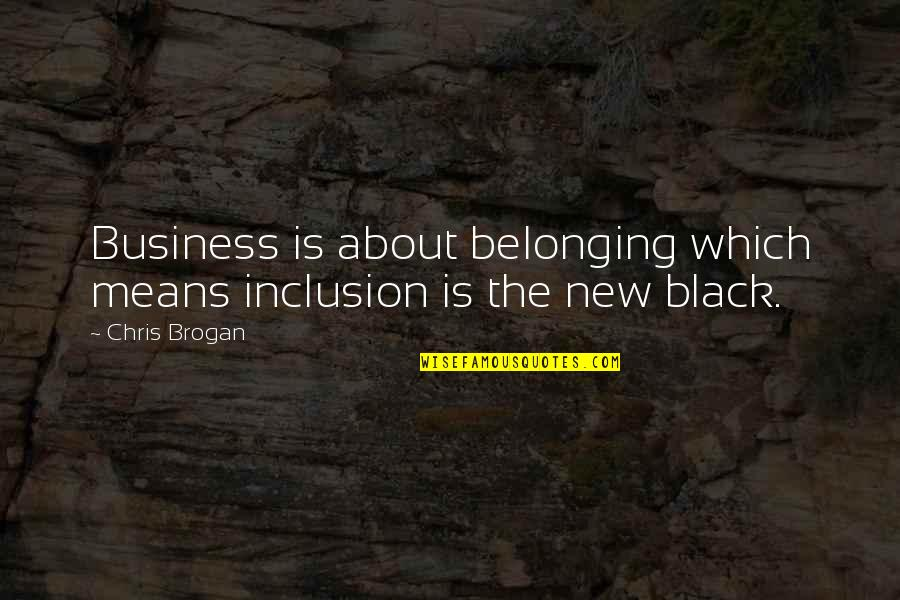 Chris Brogan Quotes By Chris Brogan: Business is about belonging which means inclusion is