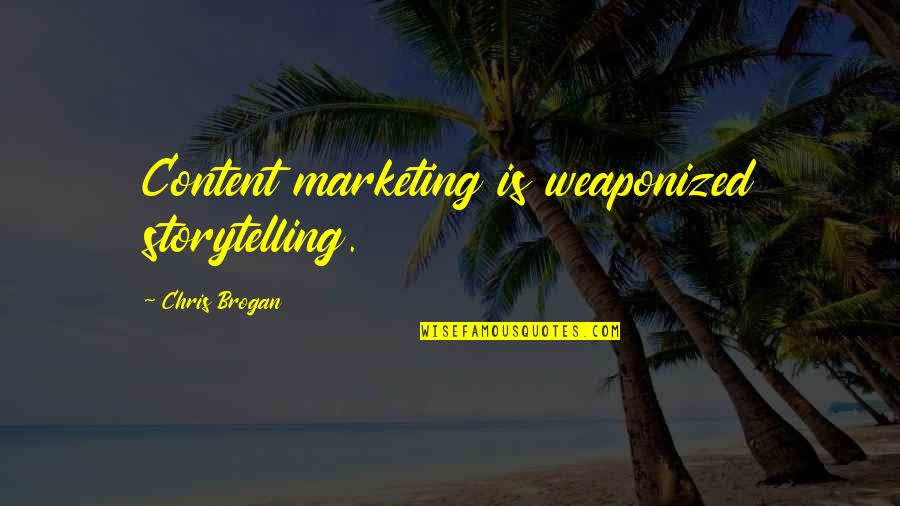 Chris Brogan Quotes By Chris Brogan: Content marketing is weaponized storytelling.