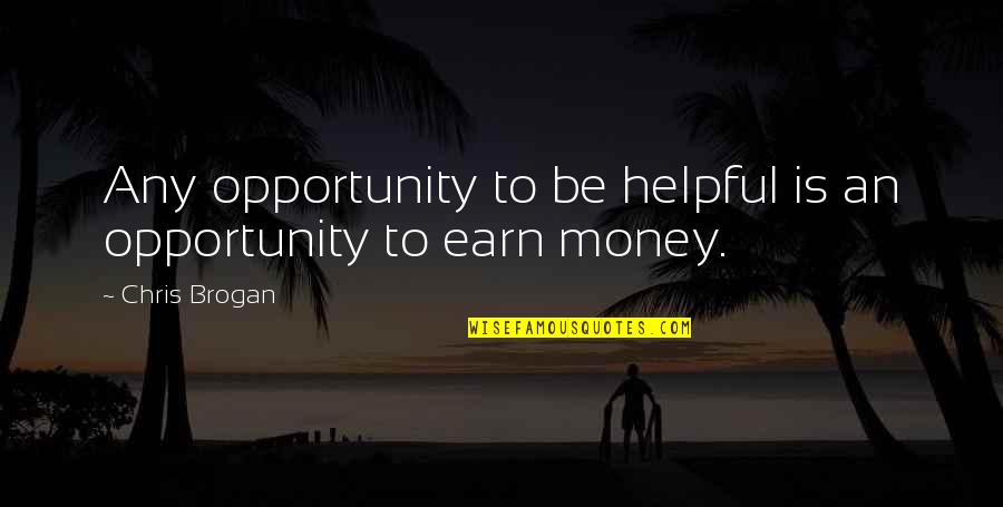 Chris Brogan Quotes By Chris Brogan: Any opportunity to be helpful is an opportunity