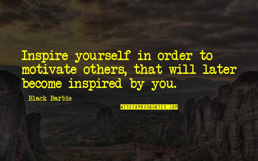Chris Buttars Quotes By Black Barbie: Inspire yourself in order to motivate others, that