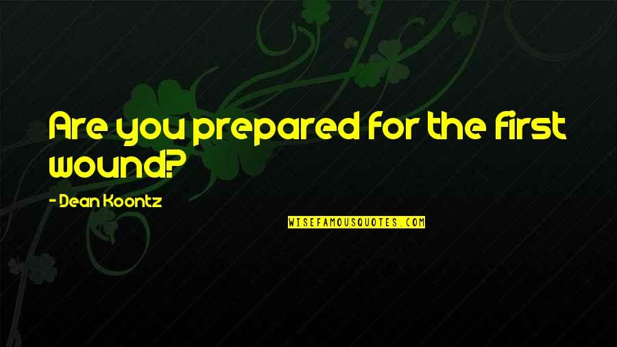 Chris Buttars Quotes By Dean Koontz: Are you prepared for the first wound?