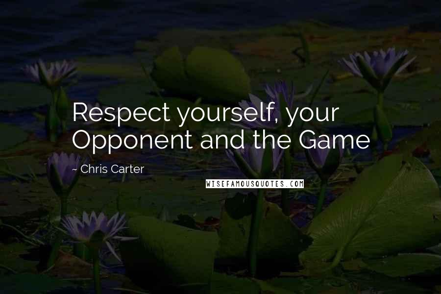 Chris Carter quotes: Respect yourself, your Opponent and the Game