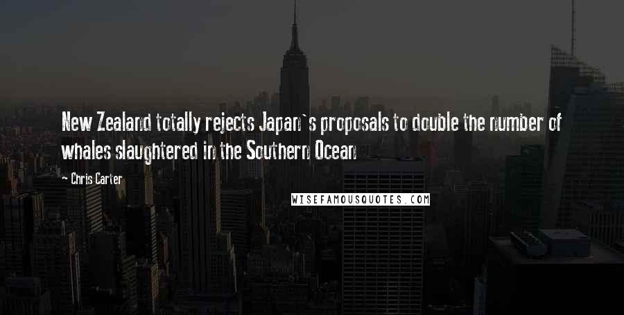 Chris Carter quotes: New Zealand totally rejects Japan's proposals to double the number of whales slaughtered in the Southern Ocean
