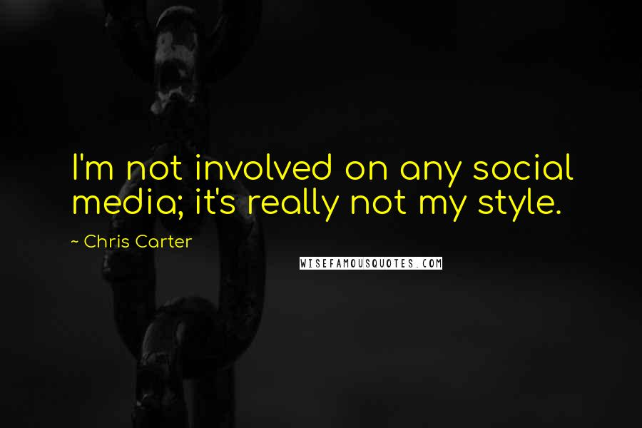 Chris Carter quotes: I'm not involved on any social media; it's really not my style.