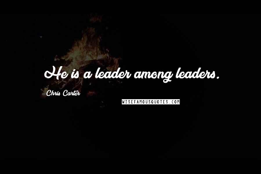 Chris Carter quotes: He is a leader among leaders.