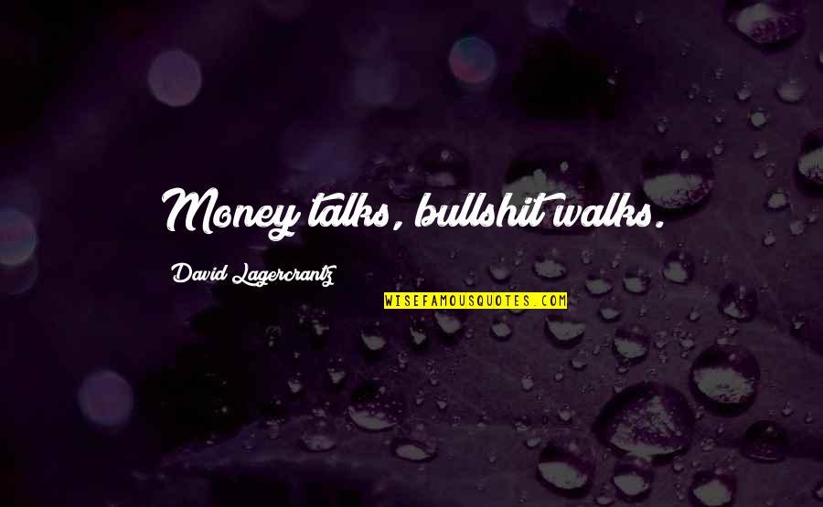 Chris Chambers The Body Quotes By David Lagercrantz: Money talks, bullshit walks.