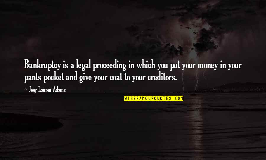 Chris Chambers The Body Quotes By Joey Lauren Adams: Bankruptcy is a legal proceeding in which you