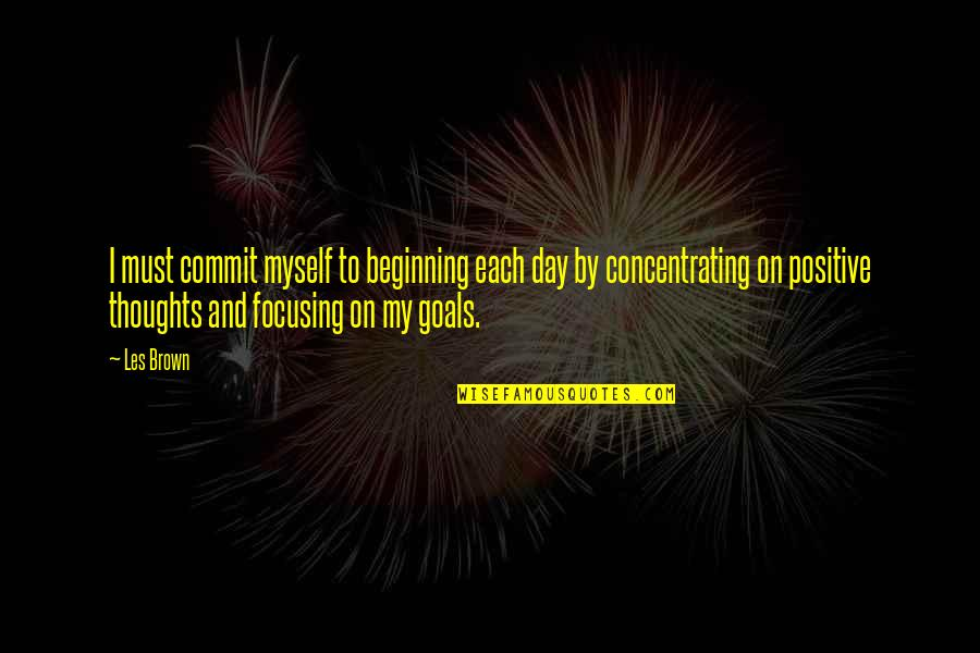 Chris Chambers The Body Quotes By Les Brown: I must commit myself to beginning each day