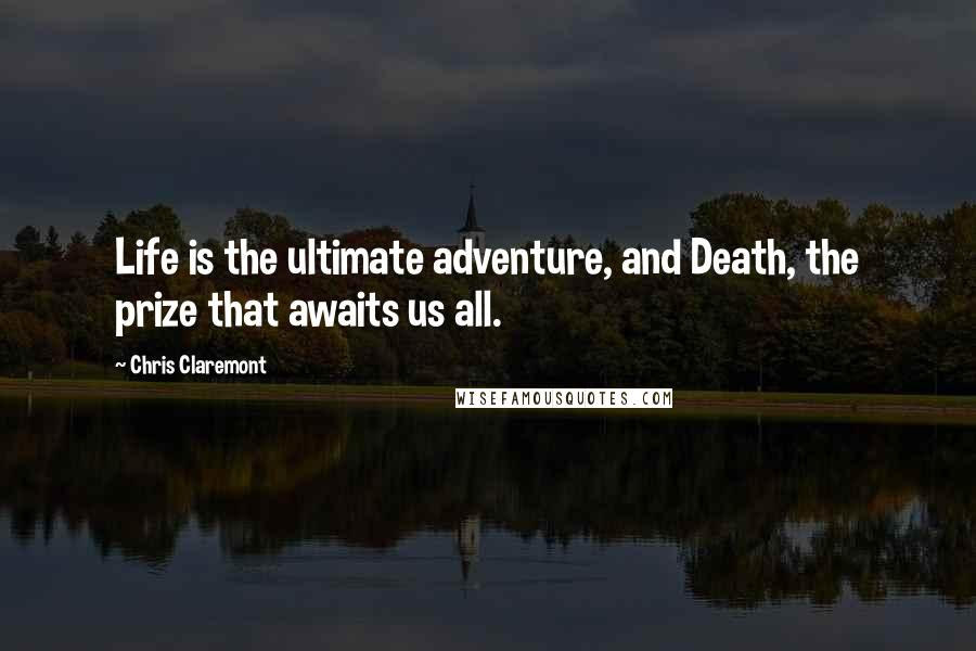 Chris Claremont quotes: Life is the ultimate adventure, and Death, the prize that awaits us all.