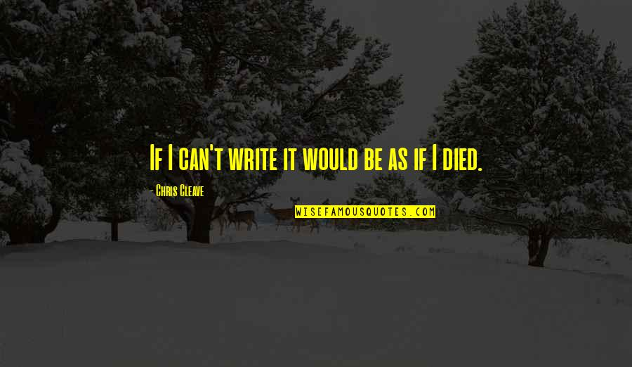 Chris Cleave Quotes By Chris Cleave: If I can't write it would be as