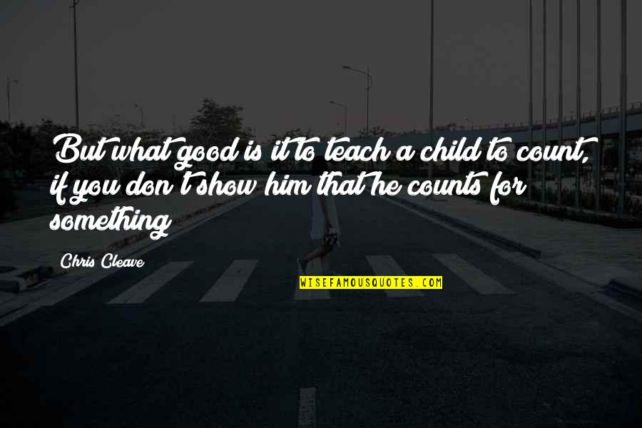 Chris Cleave Quotes By Chris Cleave: But what good is it to teach a
