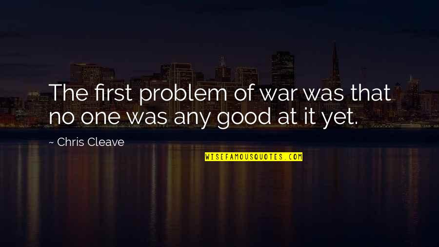 Chris Cleave Quotes By Chris Cleave: The first problem of war was that no