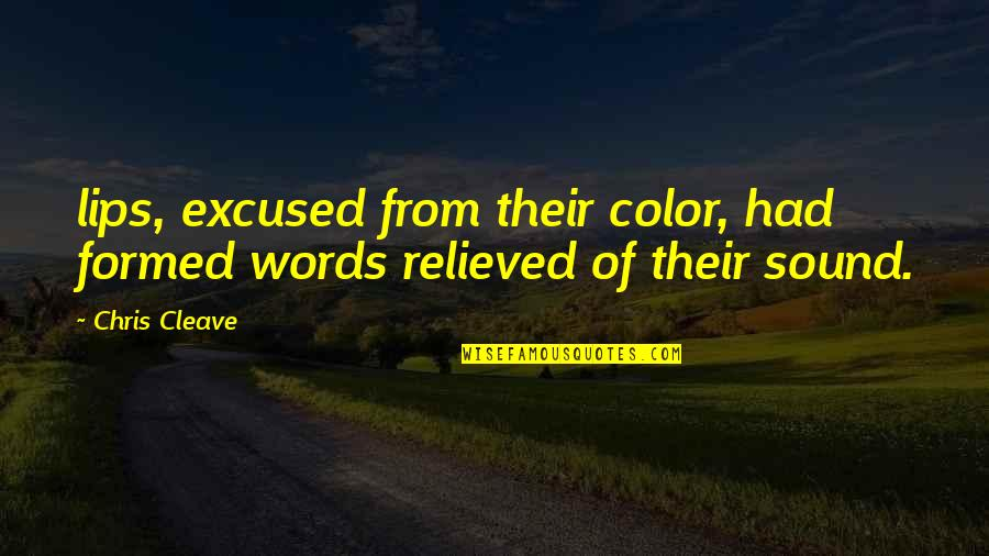 Chris Cleave Quotes By Chris Cleave: lips, excused from their color, had formed words