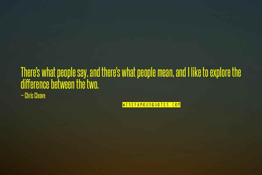 Chris Cleave Quotes By Chris Cleave: There's what people say, and there's what people