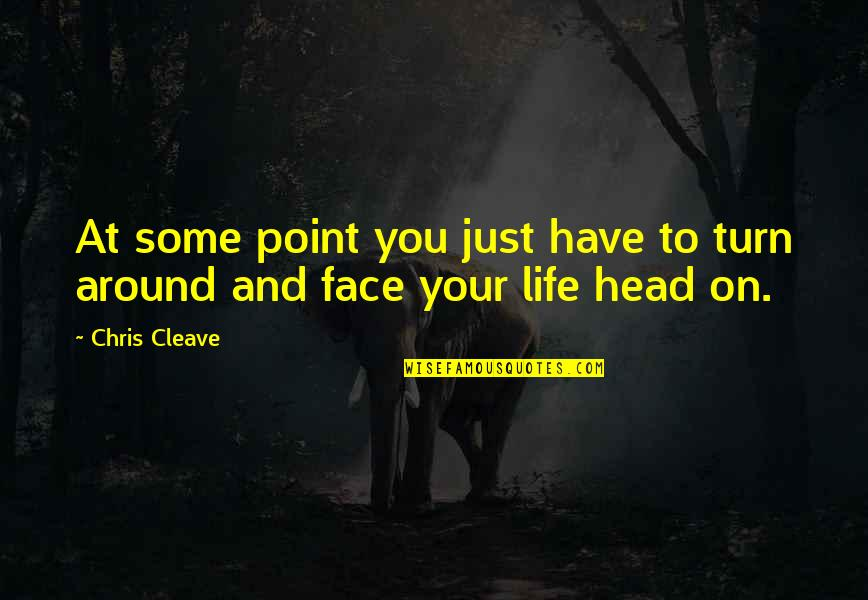 Chris Cleave Quotes By Chris Cleave: At some point you just have to turn