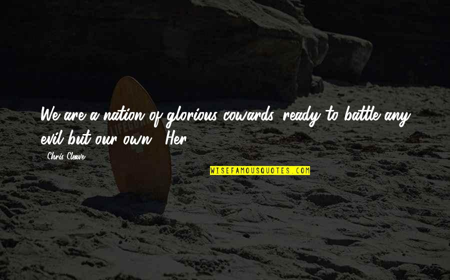 Chris Cleave Quotes By Chris Cleave: We are a nation of glorious cowards, ready