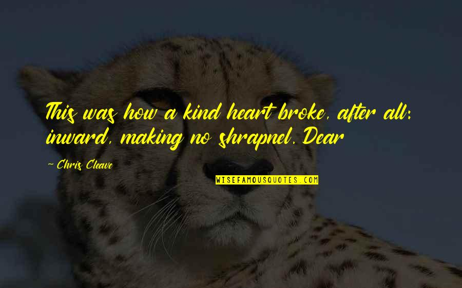 Chris Cleave Quotes By Chris Cleave: This was how a kind heart broke, after
