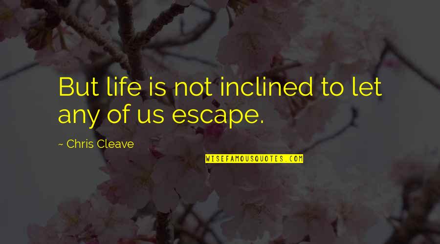 Chris Cleave Quotes By Chris Cleave: But life is not inclined to let any
