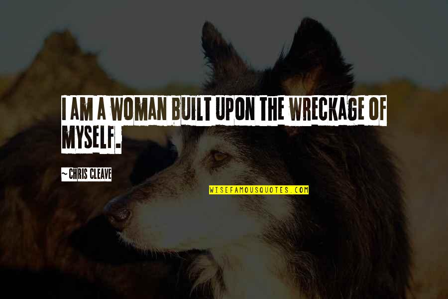 Chris Cleave Quotes By Chris Cleave: I am a woman built upon the wreckage