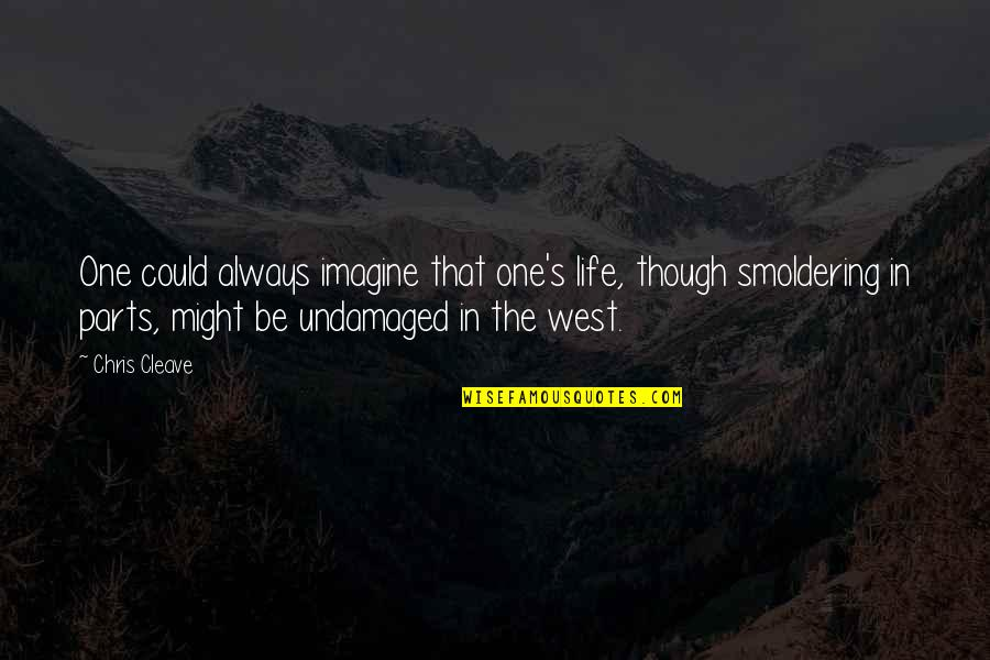 Chris Cleave Quotes By Chris Cleave: One could always imagine that one's life, though