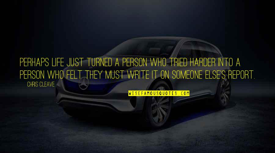 Chris Cleave Quotes By Chris Cleave: Perhaps life just turned a person who tried