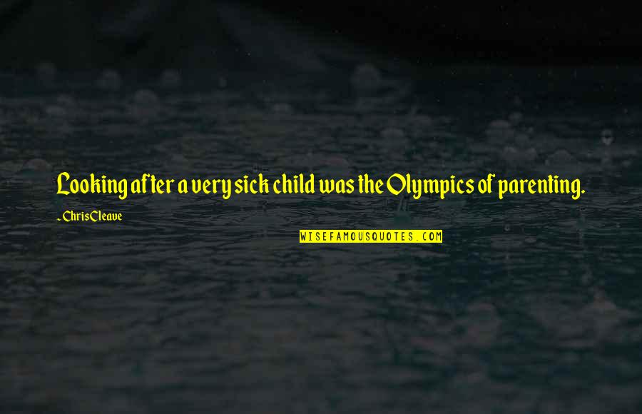 Chris Cleave Quotes By Chris Cleave: Looking after a very sick child was the
