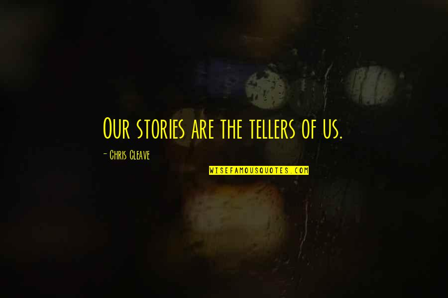 Chris Cleave Quotes By Chris Cleave: Our stories are the tellers of us.
