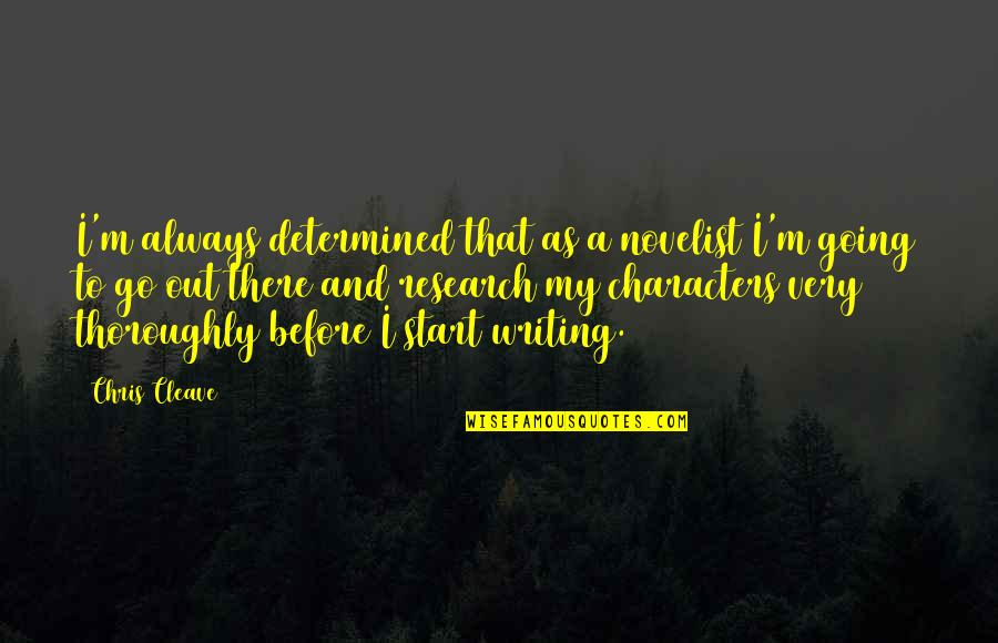 Chris Cleave Quotes By Chris Cleave: I'm always determined that as a novelist I'm