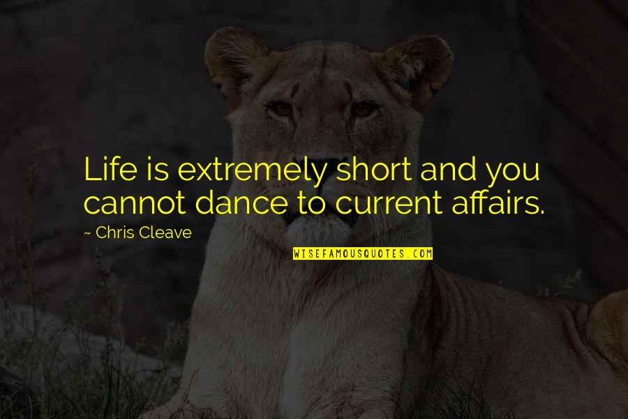 Chris Cleave Quotes By Chris Cleave: Life is extremely short and you cannot dance