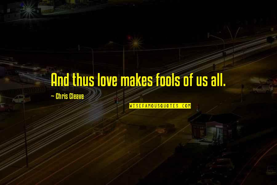 Chris Cleave Quotes By Chris Cleave: And thus love makes fools of us all.