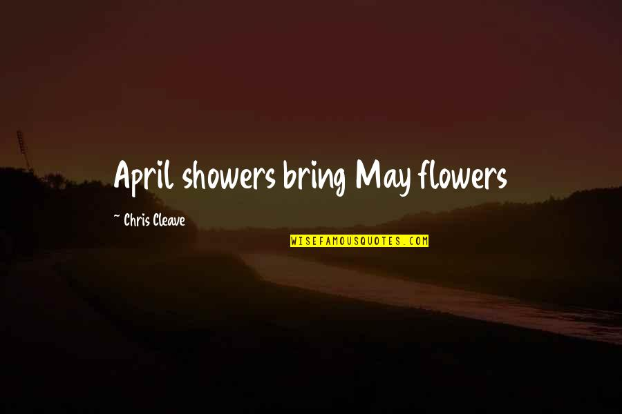 Chris Cleave Quotes By Chris Cleave: April showers bring May flowers