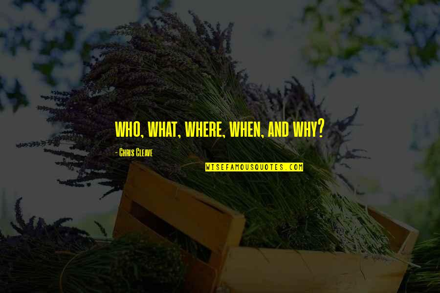 Chris Cleave Quotes By Chris Cleave: who, what, where, when, and why?