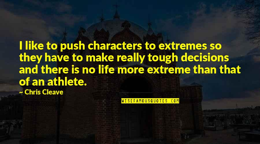 Chris Cleave Quotes By Chris Cleave: I like to push characters to extremes so