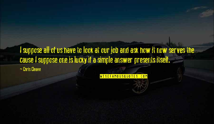 Chris Cleave Quotes By Chris Cleave: I suppose all of us have to look