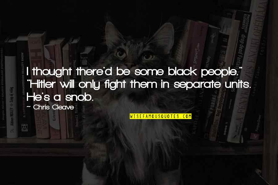 """Chris Cleave Quotes By Chris Cleave: I thought there'd be some black people."""" """"Hitler"""
