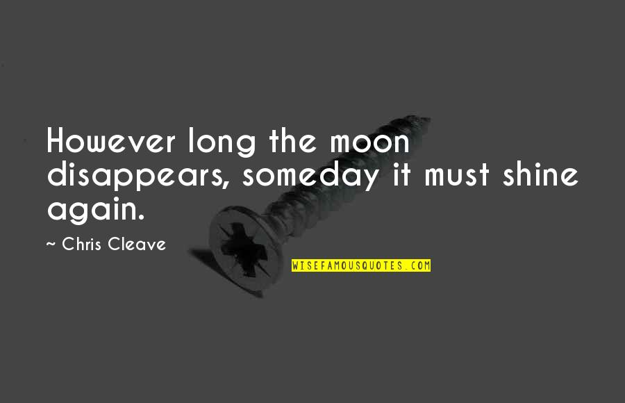 Chris Cleave Quotes By Chris Cleave: However long the moon disappears, someday it must
