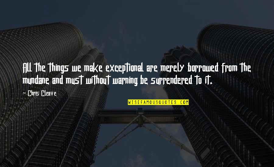 Chris Cleave Quotes By Chris Cleave: All the things we make exceptional are merely