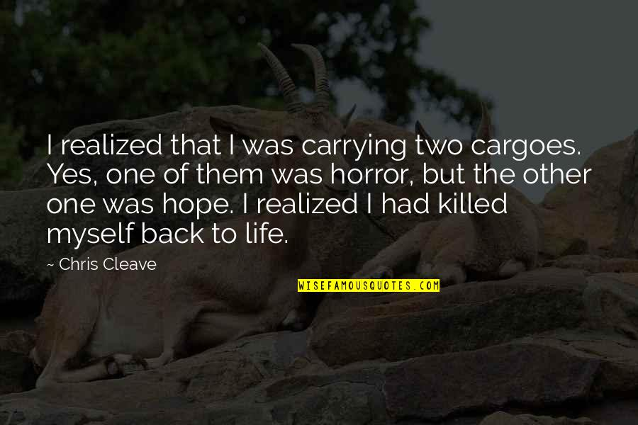 Chris Cleave Quotes By Chris Cleave: I realized that I was carrying two cargoes.