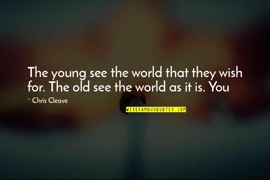 Chris Cleave Quotes By Chris Cleave: The young see the world that they wish
